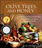 Marks, Gil: Olive Trees And Honey: A Treasury Of Vegetarian Recipes From Jewish Communities Around The World