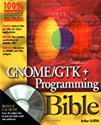 Gnome/Gtk Programming Bible (Bible (Wiley))…