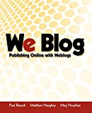 Bausch, Paul: We Blog: Publishing Online With Weblogs
