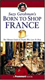 Gershman, Suzy: Suzy Gershman's Born To Shop France: The Ultimate Guide for Travelers Who Love to Shop