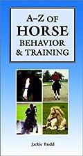 AZ of Horse Behavior & Training by Jackie…