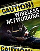 Caution! Wireless Networking: Preventing a…