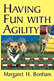 Bonham, Margaret H.: Having Fun With Agility