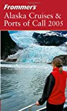 Brown, Jerry: Frommer's Alaska Cruises & Ports of Call 2005 (Frommer's Cruises)