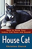 Church, Christine: House Cat: How to Keep Your Indoor Cat Sane and Sound