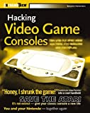Heckendorn, Benjamin: Hacking Video Game Consoles: Turn Your Old Videogame Systems Into Awesome New Portables