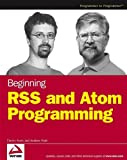 Watt, Andrew: Beginning Rss And Atom Programming