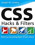 Lowery, Joseph W.: Css Hacks and Filters: Making Cascading Style Sheets Work