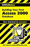 Cliffs Notes Staff: Building Your First Access 2000 Database
