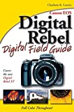 Lowrie, Charlotte K.: Canon EOS Digital Rebel Digital Field Guide