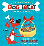 Palika, Liz: The Ultimate Dog Treat Cookbook: Homemade Goodies for Man's Best Friend