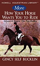 More How Your Horse Wants You to Ride:…
