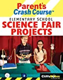 Brynie, Faith: Cliffsnotes Parent's Crash Course Elementary School Science Fair Projects