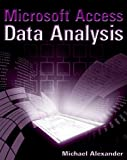 Alexander, Michael: Microsoft Access Data Analysis: Unleashing the Analytical Power of Access