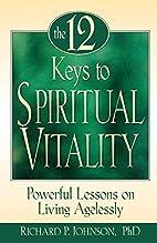 The 12 Keys to Spiritual Vitality: Powerful…