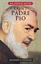 An Hour with Saint Padre Pio by Anthony F.…