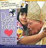 Klein, Richard A.: Dear Papa: Children Celebrate Pope John Paul II With Letters of Love and Affection