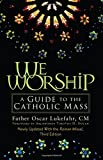 Lukefahr, Oscar: We Worship: A Guide To The Catholic Mass