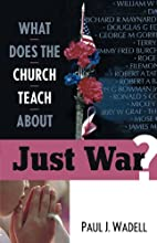 What Does the Church Teach About Just War?…
