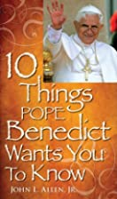 10 Things Pope Benedict Wants You To Know by…