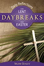 Daybreaks: Daily Reflections for Lent and…