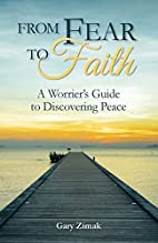 From Fear to Faith: A Worrier's Guide to…