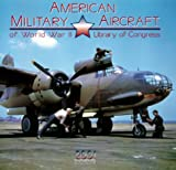 Library Of Congress: American Military Aircraft World War II Calendar: 2001