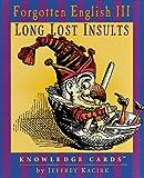 Jeffrey Kacirk: Long Lost Insults: Forgotten English III, Knowledge Cards™
