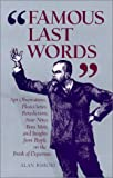 Bisbort, Alan: Famous Last Words: Apt Observations, Pleas, Curses, Benedictions, Sour Notes, Bon Mots, and Insights from People on the Brink of Departur