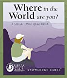 Pomegranate: Where in the World Are You? A Situational Sierra Club Knowledge Cards Quiz Deck