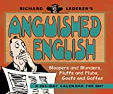 Lederer, Richard: Richard Lederer's Anguished English: Bloopers and Blunders, Fluffs and Flubs, Goofs and Gaffes