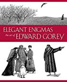 Elegant Enigmas: The Art of Edward Gorey by…