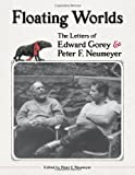 Peter F. Neumeyer: Floating Worlds: The Letters of Edward Gorey and Peter F. Neumeyer
