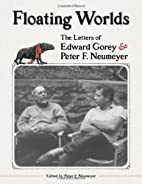 Floating Worlds: The Letters of Edward Gorey…