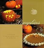 Brennan, Georgeanne: Holiday Pumpkins