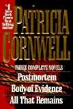 Cornwell, Patricia: Patricia Cornwell : 3 Complete Novels: Postmortem; Body of Evidence; All That Remains