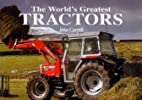 The World's Greatest Tractors by John…