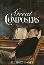 Great Composers by Lulu Britz Gmoser