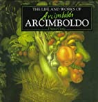 The Life and Works of Arcimboldo (The Life…