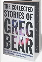 The Collected Stories of Greg Bear by Greg…