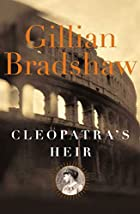 Cleopatra's Heir by Gillian Bradshaw