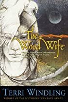 The Wood Wife by Terri Windling