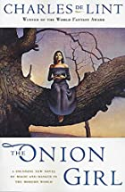 Newford 11 - The Onion Girl by Charles de…