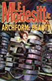 Modesitt, L. E.: Archform: Beauty