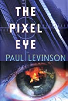 The Pixel Eye by Paul Levinson