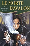 King, J. Robert: Le Morte D'Avalon (Arthurian Novel)