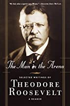 The man in the arena: the selected writings…