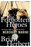 Herbert, Brian: The Forgotten Heroes: The Heroic Story of the United States Merchant Marine