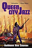 Goonan, Kathleen Ann: Queen City Jazz (Tom Doherty Associates Books)