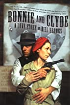 Bonnie and Clyde: A Love Story by Bill…